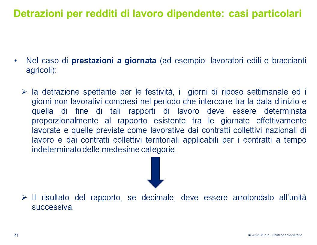 © 2012 Studio Tributario e Societario Detrazioni per redditi di lavoro dipendente: casi particolari Nel caso di prestazioni a giornata (ad esempio: la