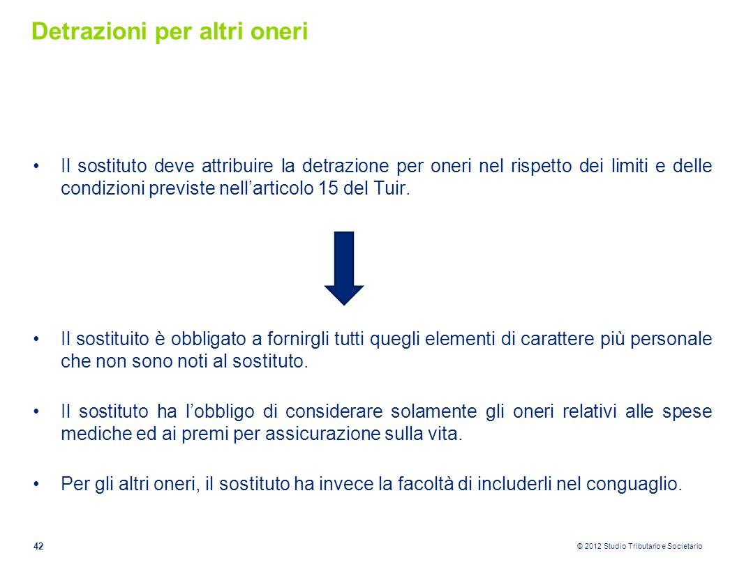 © 2012 Studio Tributario e Societario Detrazioni per altri oneri Il sostituto deve attribuire la detrazione per oneri nel rispetto dei limiti e delle