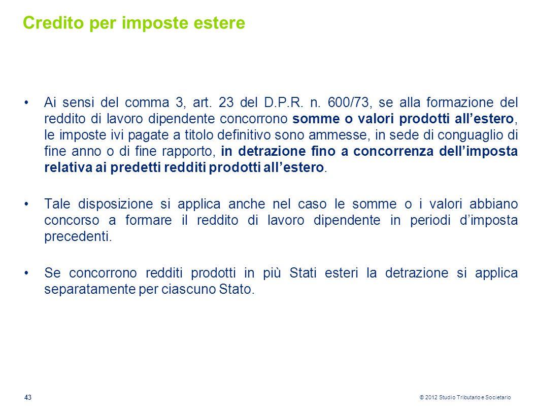© 2012 Studio Tributario e Societario Credito per imposte estere Ai sensi del comma 3, art. 23 del D.P.R. n. 600/73, se alla formazione del reddito di