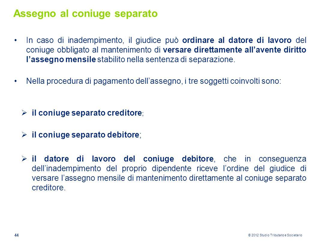 © 2012 Studio Tributario e Societario Assegno al coniuge separato In caso di inadempimento, il giudice può ordinare al datore di lavoro del coniuge ob
