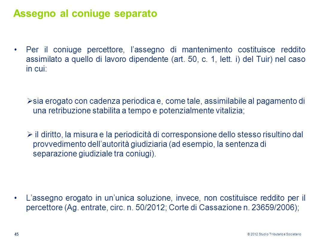 © 2012 Studio Tributario e Societario Assegno al coniuge separato Per il coniuge percettore, l'assegno di mantenimento costituisce reddito assimilato