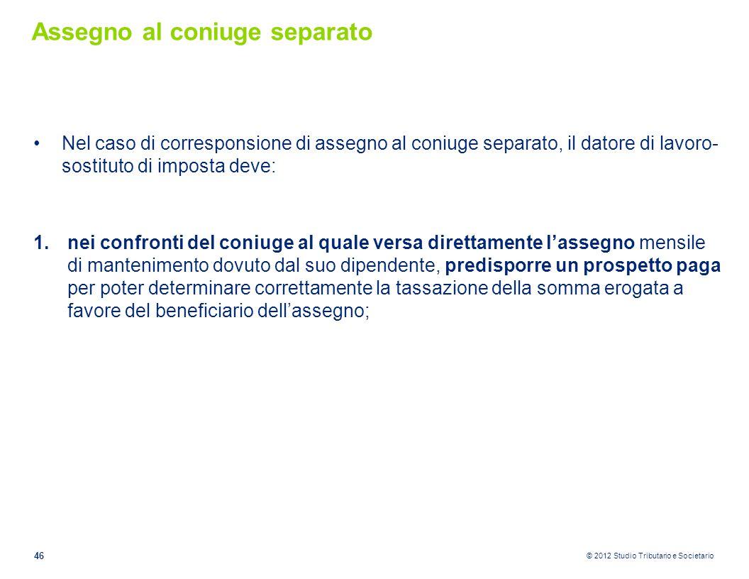 © 2012 Studio Tributario e Societario Assegno al coniuge separato Nel caso di corresponsione di assegno al coniuge separato, il datore di lavoro- sost