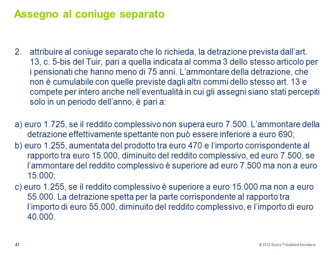 © 2012 Studio Tributario e Societario Assegno al coniuge separato 2.attribuire al coniuge separato che lo richieda, la detrazione prevista dall'art. 1
