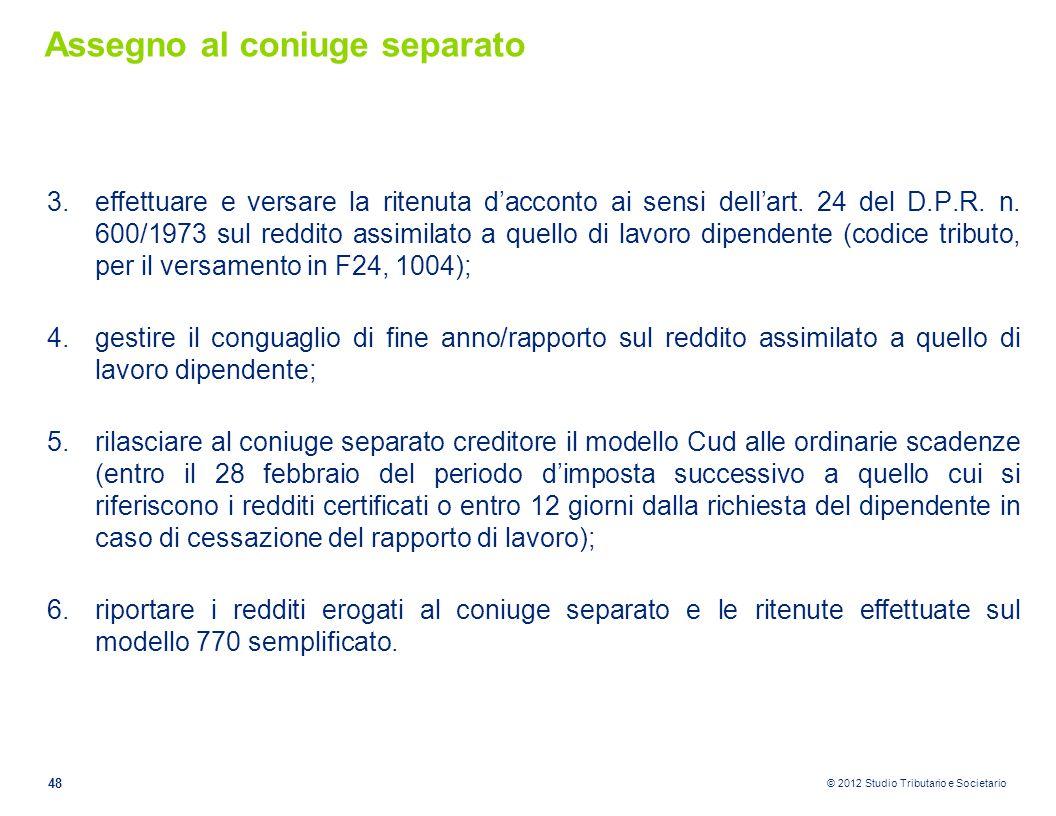 © 2012 Studio Tributario e Societario Assegno al coniuge separato 3.effettuare e versare la ritenuta d'acconto ai sensi dell'art. 24 del D.P.R. n. 600
