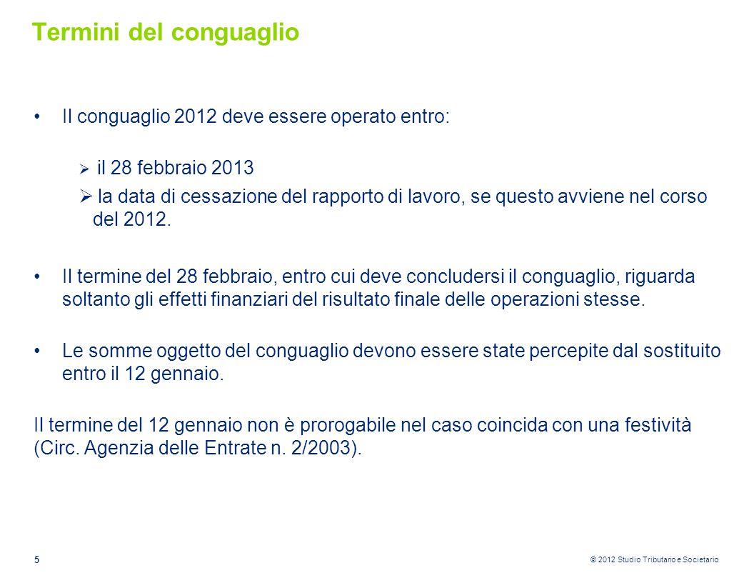 © 2012 Studio Tributario e Societario Termini del conguaglio Il conguaglio 2012 deve essere operato entro:  il 28 febbraio 2013  la data di cessazio