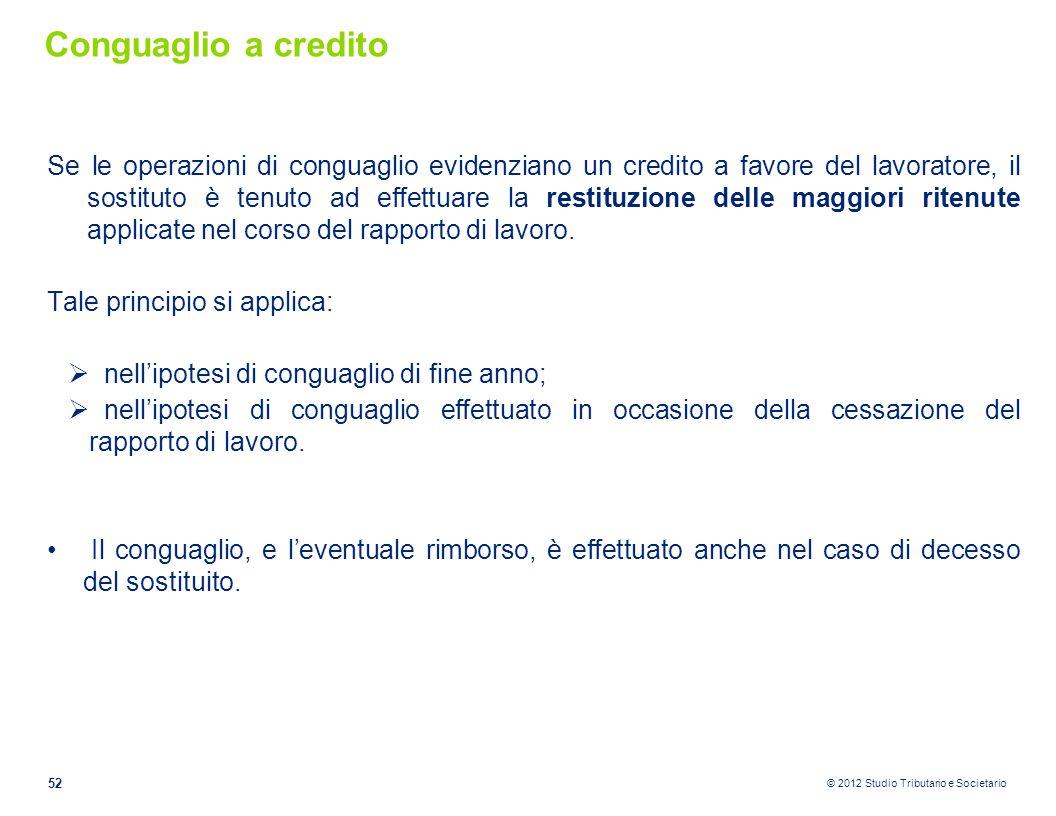 © 2012 Studio Tributario e Societario Conguaglio a credito Se le operazioni di conguaglio evidenziano un credito a favore del lavoratore, il sostituto
