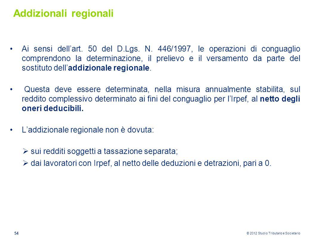 © 2012 Studio Tributario e Societario Addizionali regionali Ai sensi dell'art. 50 del D.Lgs. N. 446/1997, le operazioni di conguaglio comprendono la d