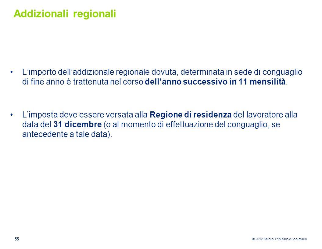 © 2012 Studio Tributario e Societario Addizionali regionali L'importo dell'addizionale regionale dovuta, determinata in sede di conguaglio di fine ann