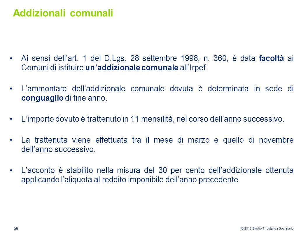 © 2012 Studio Tributario e Societario Addizionali comunali Ai sensi dell'art. 1 del D.Lgs. 28 settembre 1998, n. 360, è data facoltà ai Comuni di isti