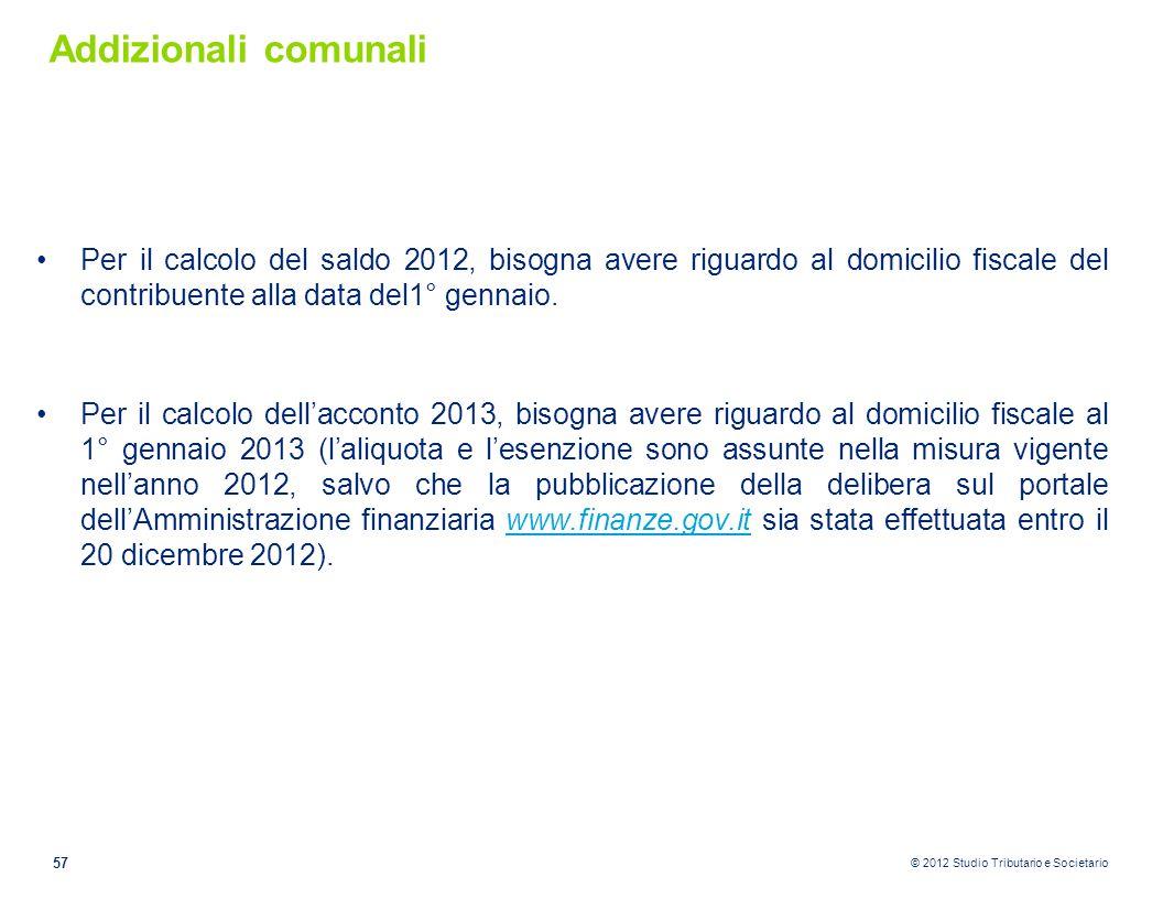© 2012 Studio Tributario e Societario Addizionali comunali Per il calcolo del saldo 2012, bisogna avere riguardo al domicilio fiscale del contribuente