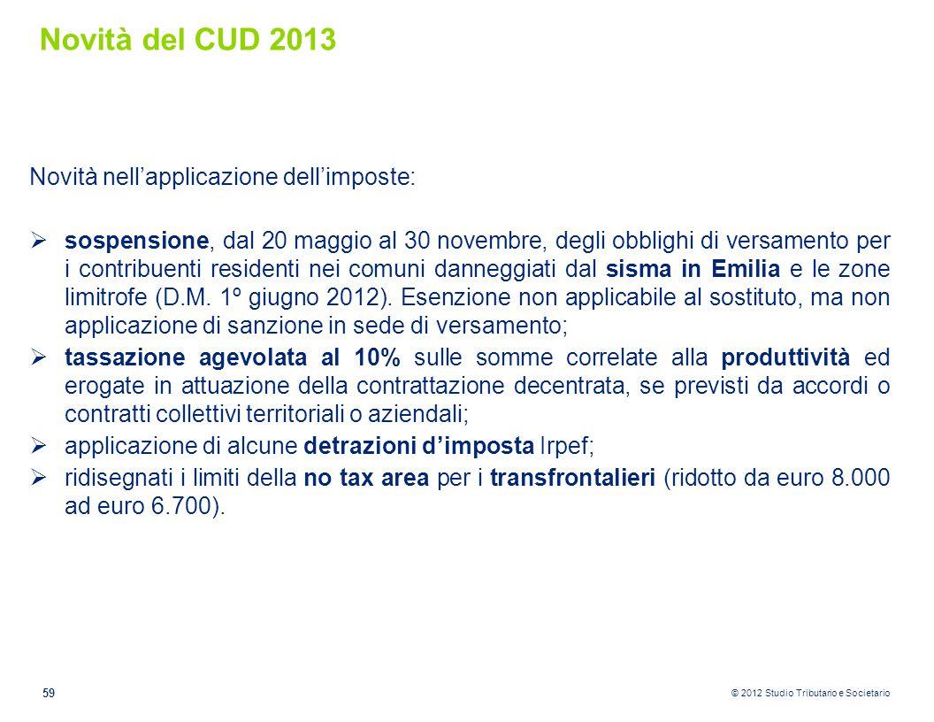 © 2012 Studio Tributario e Societario Novità del CUD 2013 Novità nell'applicazione dell'imposte:  sospensione, dal 20 maggio al 30 novembre, degli ob