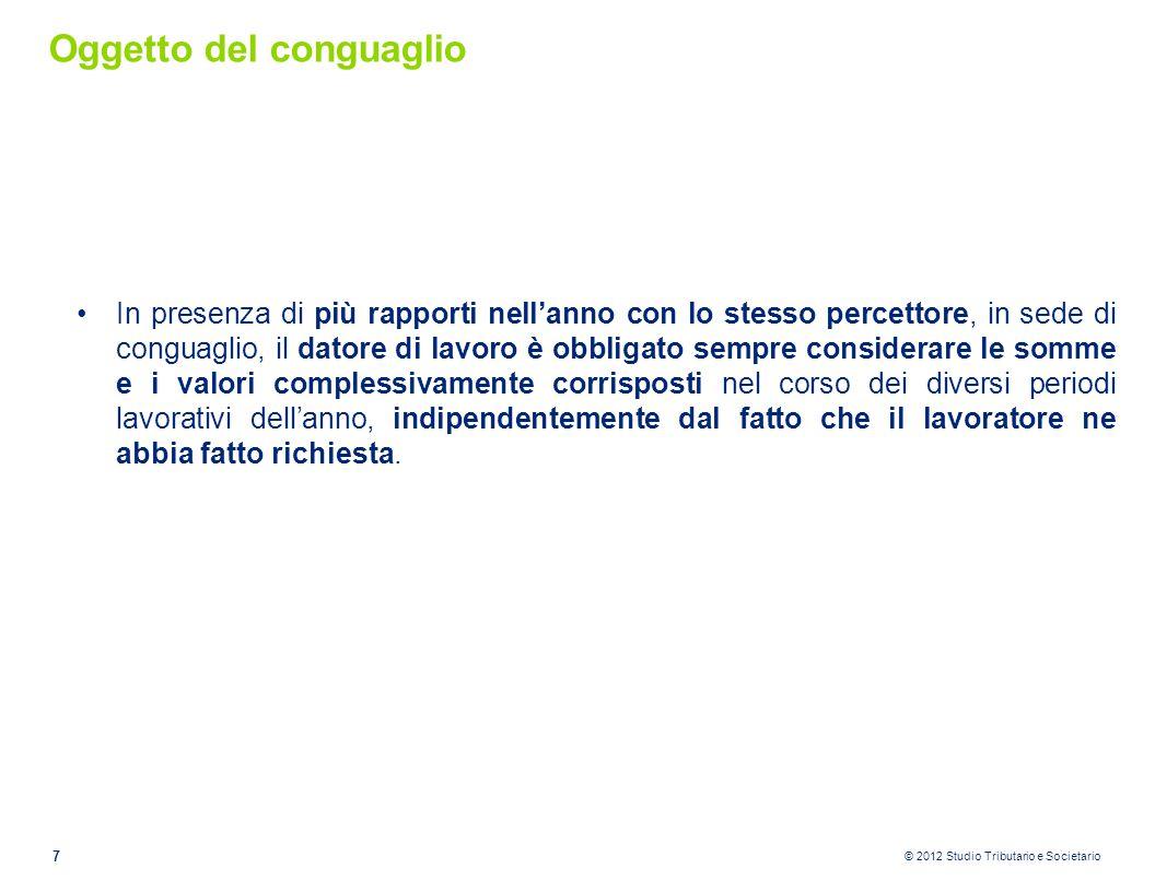 © 2012 Studio Tributario e Societario Oggetto del conguaglio In presenza di più rapporti nell'anno con lo stesso percettore, in sede di conguaglio, il