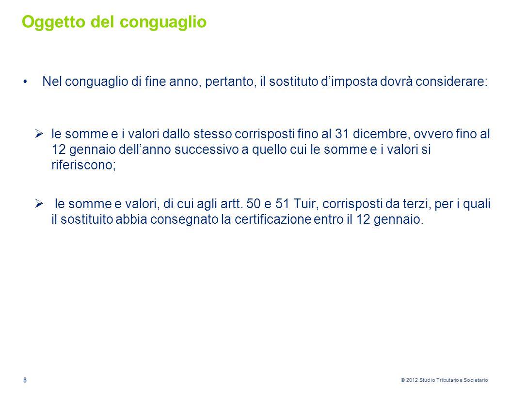 © 2012 Studio Tributario e Societario Oggetto del conguaglio Nel conguaglio di fine anno, pertanto, il sostituto d'imposta dovrà considerare:  le som