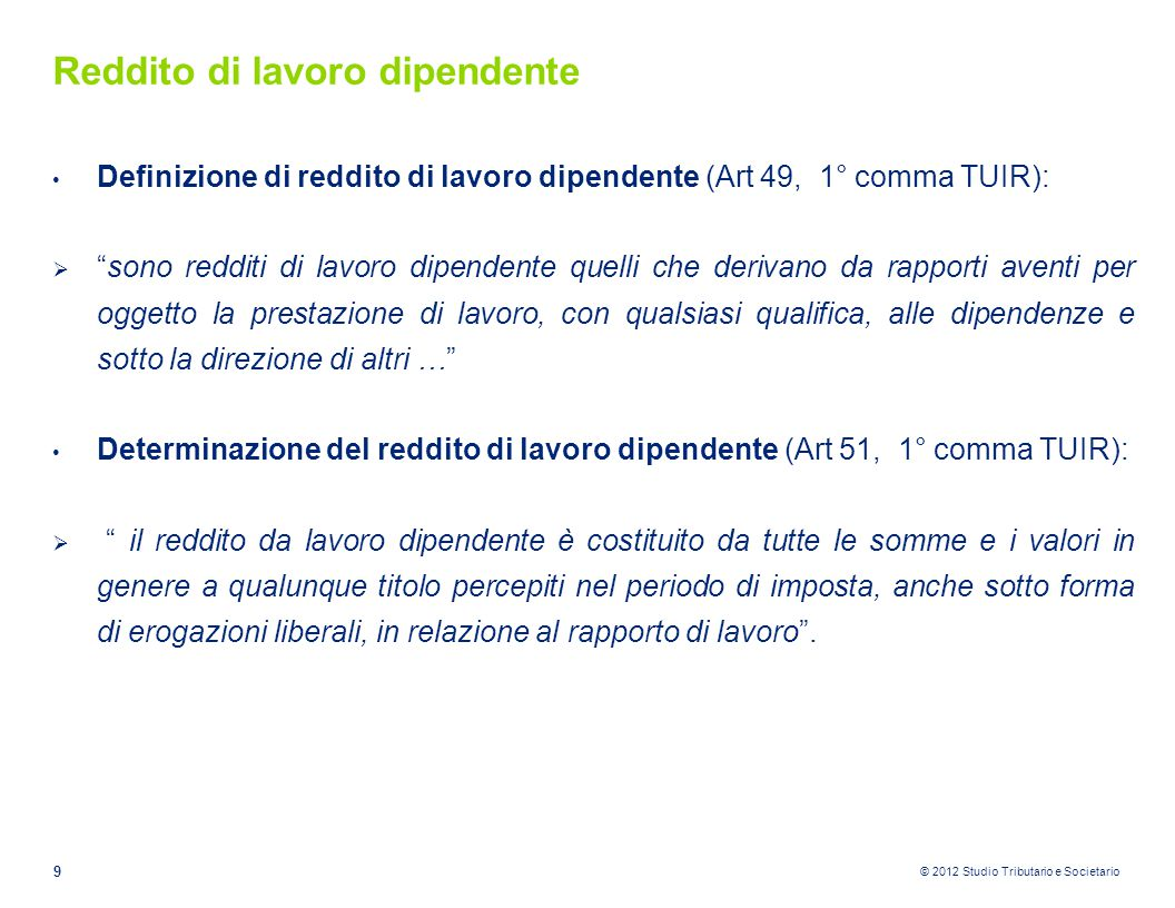 """© 2012 Studio Tributario e Societario Reddito di lavoro dipendente Definizione di reddito di lavoro dipendente (Art 49, 1° comma TUIR):  """"sono reddit"""