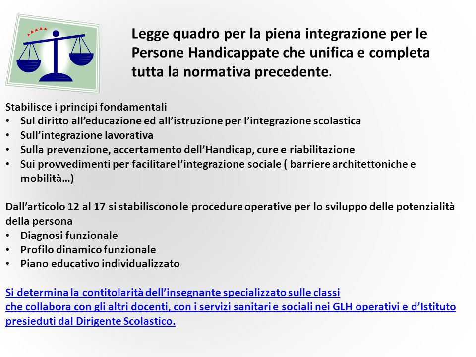 Stabilisce i principi fondamentali Sul diritto all'educazione ed all'istruzione per l'integrazione scolastica Sull'integrazione lavorativa Sulla preve