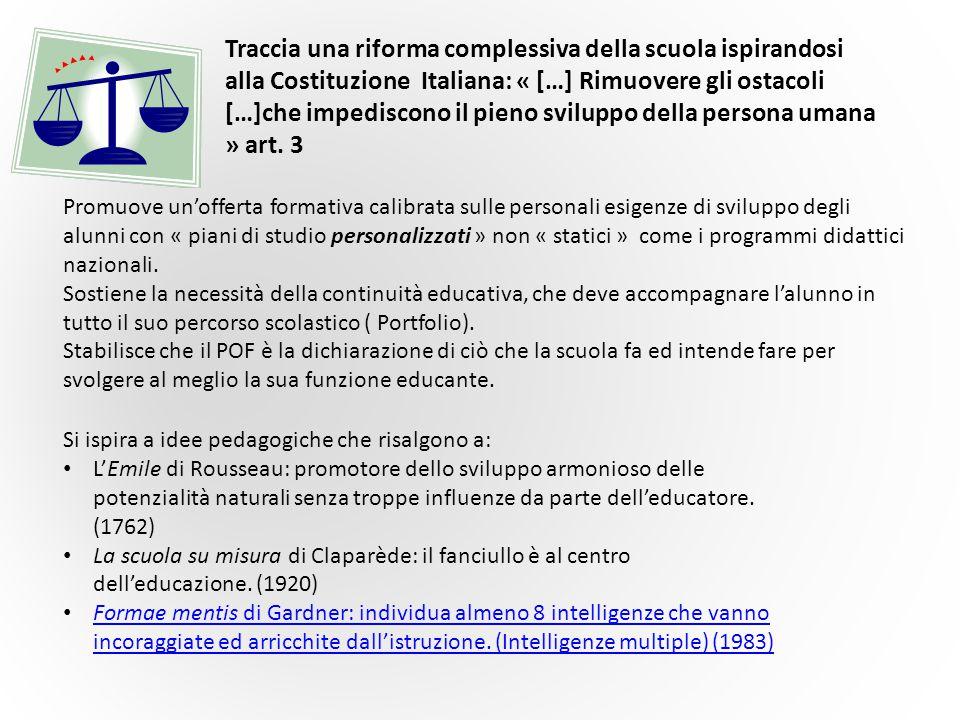Traccia una riforma complessiva della scuola ispirandosi alla Costituzione Italiana: « […] Rimuovere gli ostacoli […]che impediscono il pieno sviluppo