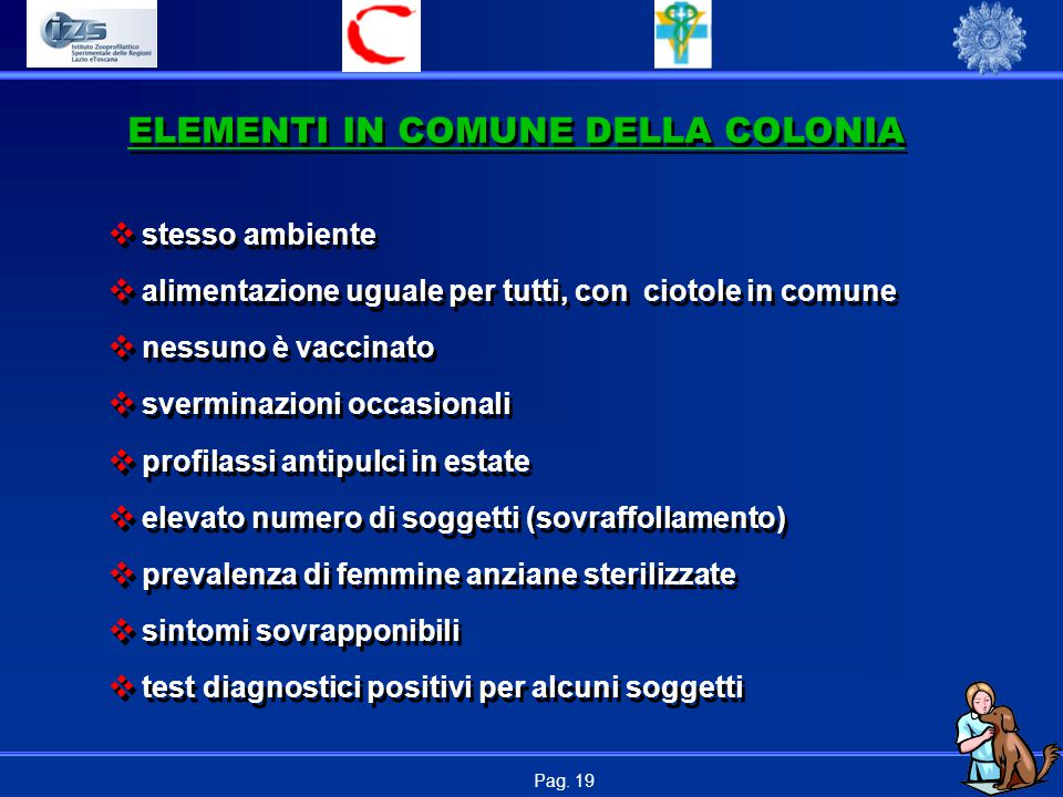 Pag. 19 ELEMENTI IN COMUNE DELLA COLONIA  stesso ambiente  alimentazione uguale per tutti, con ciotole in comune  nessuno è vaccinato  sverminazio