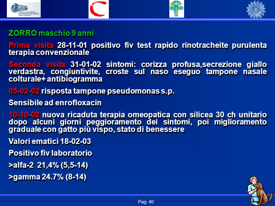 Pag. 40 ZORRO maschio 9 anni Prima visita 28-11-01 positivo fiv test rapido rinotracheite purulenta terapia convenzionale Seconda visita 31-01-02 sint