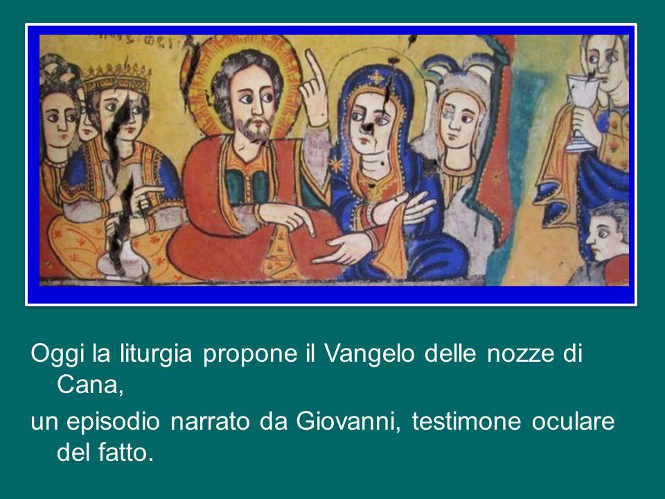 Oggi la liturgia propone il Vangelo delle nozze di Cana, un episodio narrato da Giovanni, testimone oculare del fatto.