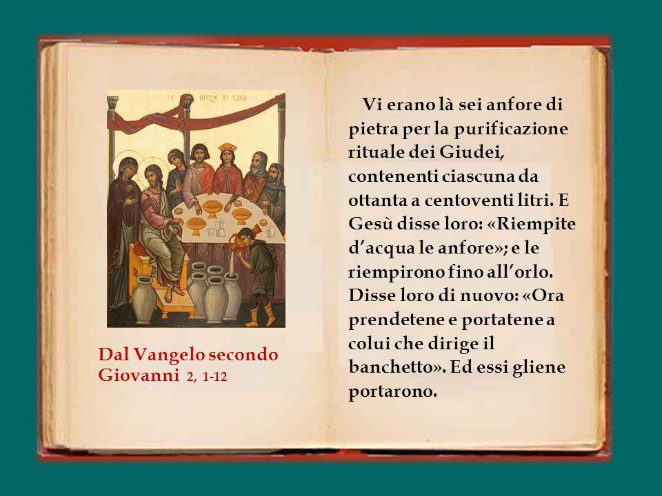 In quel tempo, vi fu una festa di nozze a Cana di Galilea e c'era la madre di Gesù.