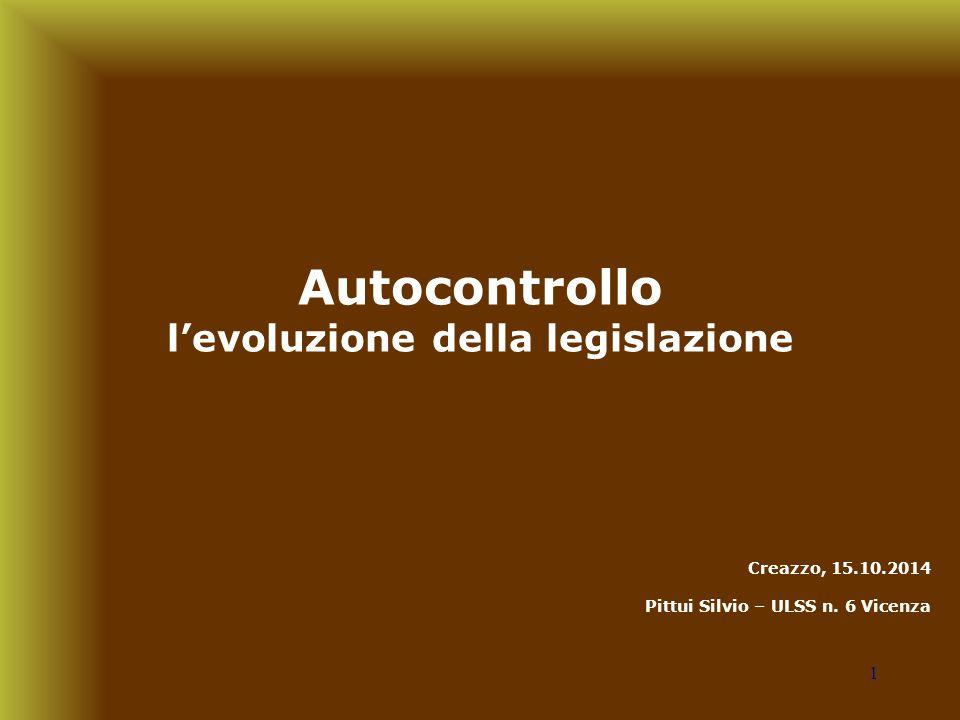1 Autocontrollo l'evoluzione della legislazione Creazzo, 15.10.2014 Pittui Silvio – ULSS n. 6 Vicenza