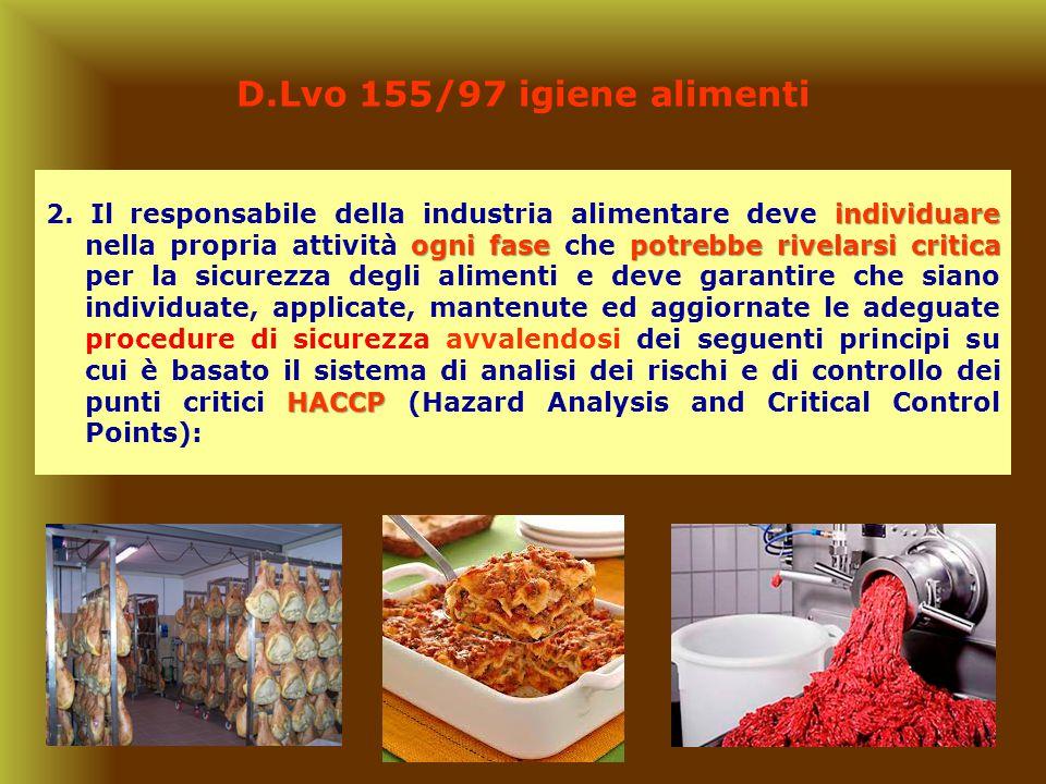 11 D.Lvo 155/97 igiene alimenti individuare ogni fase potrebbe rivelarsi critica HACCP 2. Il responsabile della industria alimentare deve individuare