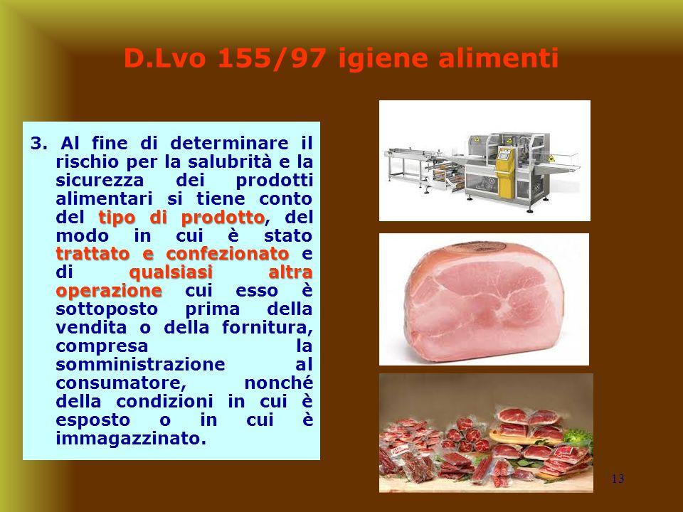 13 D.Lvo 155/97 igiene alimenti tipo di prodotto trattato e confezionato qualsiasi altra operazione 3. Al fine di determinare il rischio per la salubr