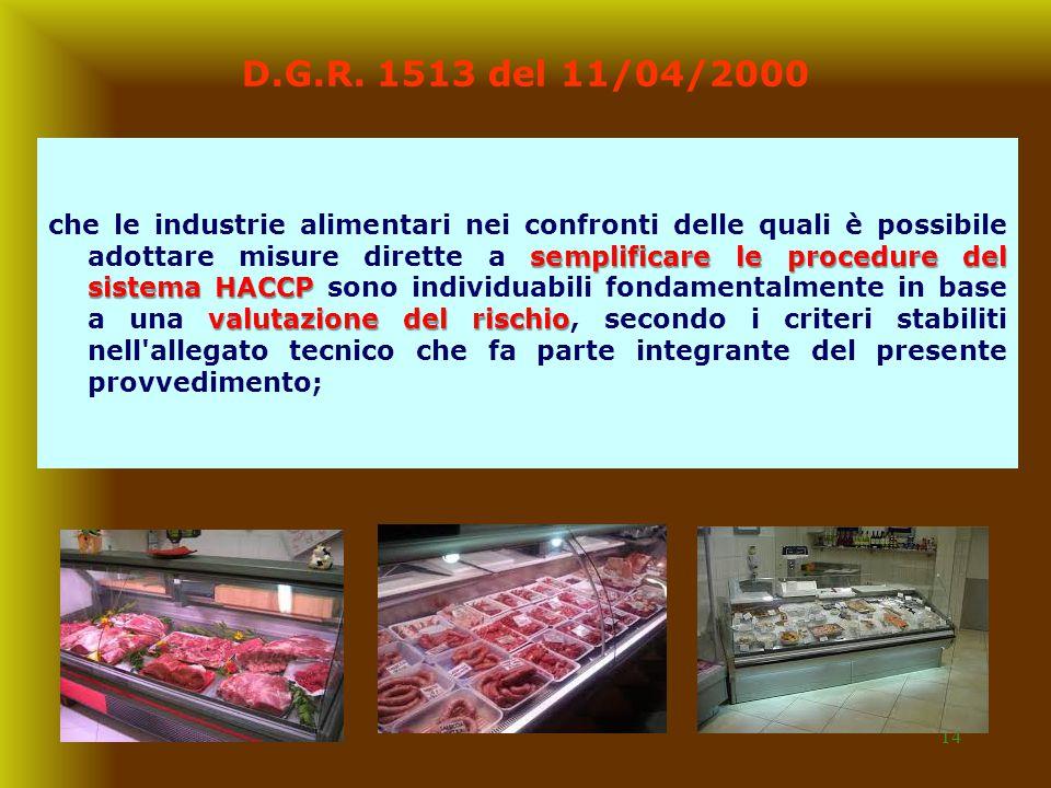 14 D.G.R. 1513 del 11/04/2000 semplificare le procedure del sistema HACCP valutazione del rischio che le industrie alimentari nei confronti delle qual