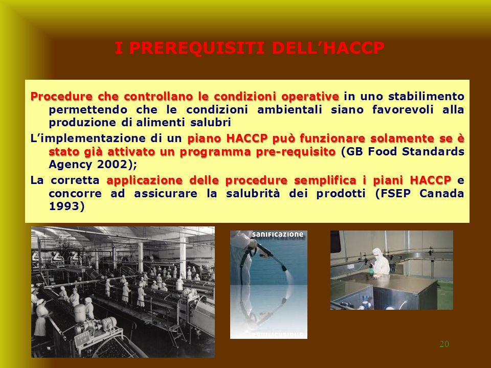 20 I PREREQUISITI DELL'HACCP Procedure che controllano le condizioni operative Procedure che controllano le condizioni operative in uno stabilimento p
