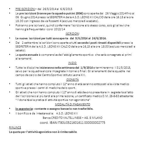 PRE ISCRIZIONI– dal 26/5/2014 al 6/6/2015 Le pre iscrizioni (tranne per la squadra pulcini 2004) sono aperte dal 26 Maggio 2014 fino al 06 Giugno 2014