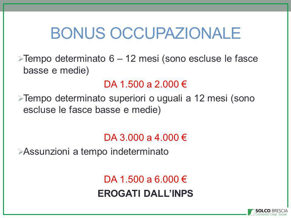 BONUS OCCUPAZIONALE  Tempo determinato 6 – 12 mesi (sono escluse le fasce basse e medie) DA 1.500 a 2.000 €  Tempo determinato superiori o uguali a