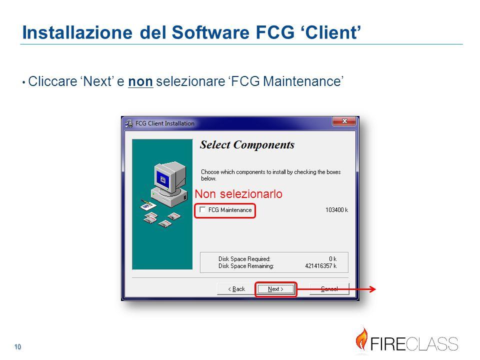 101010 10 10 Installazione del Software FCG 'Client' Cliccare 'Next' e non selezionare 'FCG Maintenance' Non selezionarlo