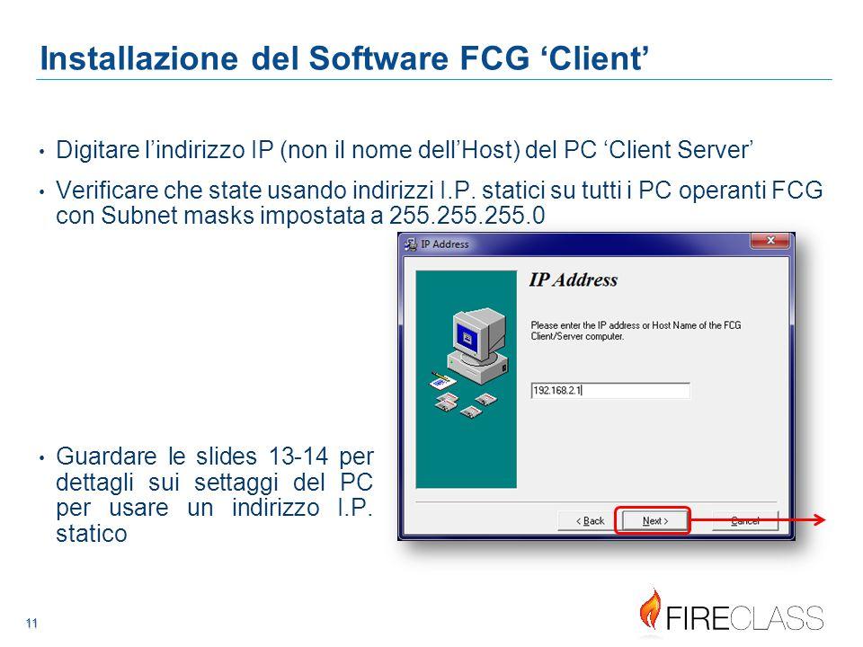 111111 11 11 Installazione del Software FCG 'Client' Digitare l'indirizzo IP (non il nome dell'Host) del PC 'Client Server' Verificare che state usando indirizzi I.P.