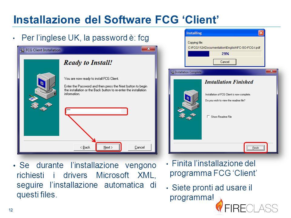 121212 12 12 Installazione del Software FCG 'Client' Per l'inglese UK, la password è: fcg Se durante l'installazione vengono richiesti i drivers Microsoft XML, seguire l'installazione automatica di questi files.