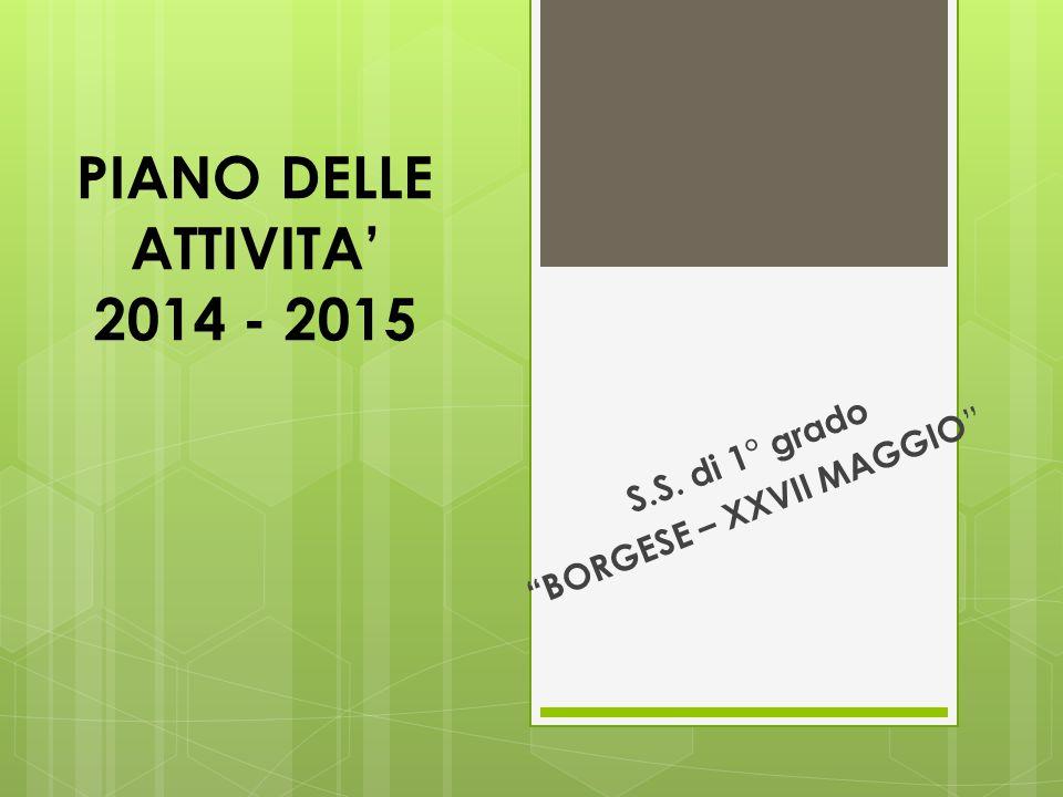 """PIANO DELLE ATTIVITA' 2014 - 2015 S.S. di 1° grado """"BORGESE – XXVII MAGGIO """""""