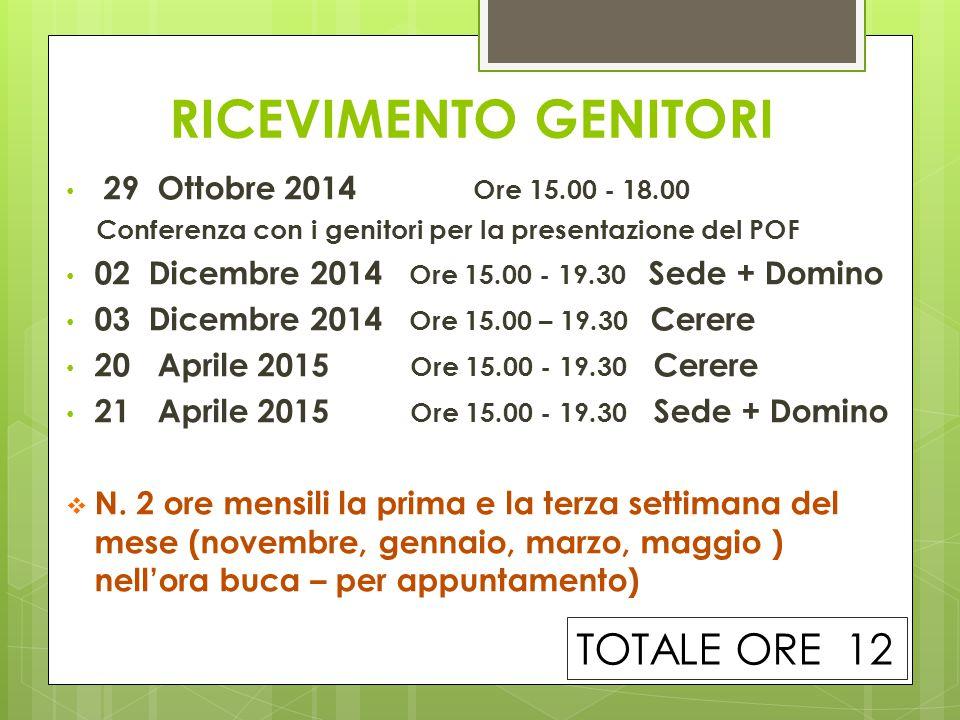 RICEVIMENTO GENITORI 29 Ottobre 2014 Ore 15.00 - 18.00 Conferenza con i genitori per la presentazione del POF 02 Dicembre 2014 Ore 15.00 - 19.30 Sede