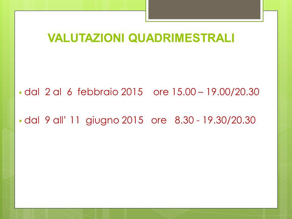 VALUTAZIONI QUADRIMESTRALI  dal 2 al 6 febbraio 2015 ore 15.00 – 19.00/20.30  dal 9 all' 11 giugno 2015 ore 8.30 - 19.30/20.30