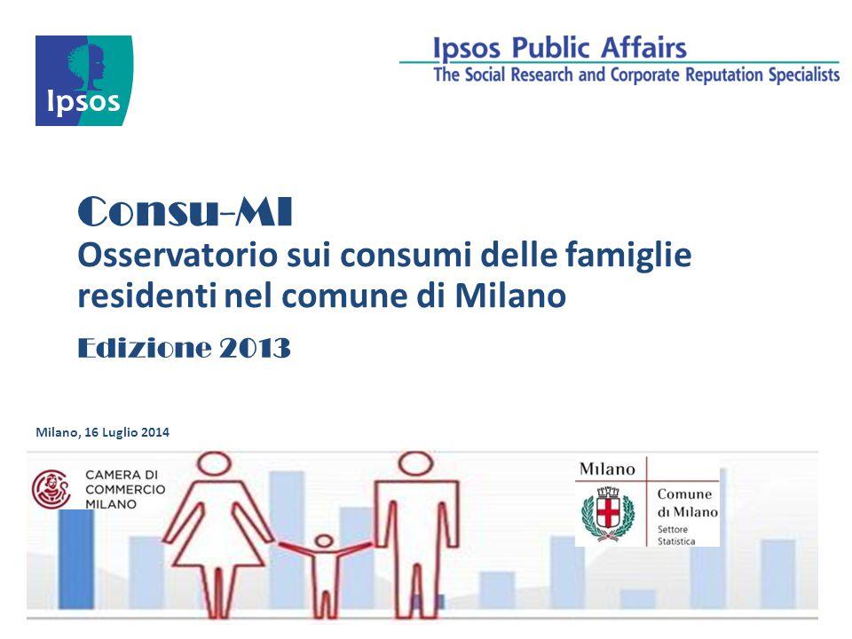 Consu-MI Osservatorio sui consumi delle famiglie residenti nel comune di Milano Milano, 16 Luglio 2014 Edizione 2013