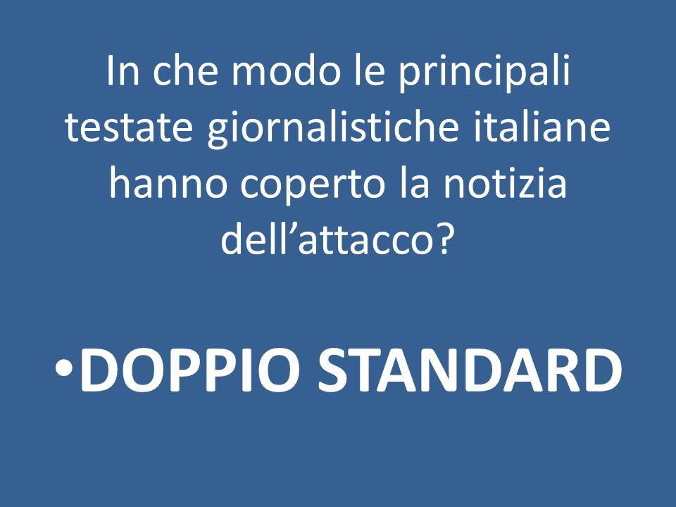 In che modo le principali testate giornalistiche italiane hanno coperto la notizia dell'attacco.