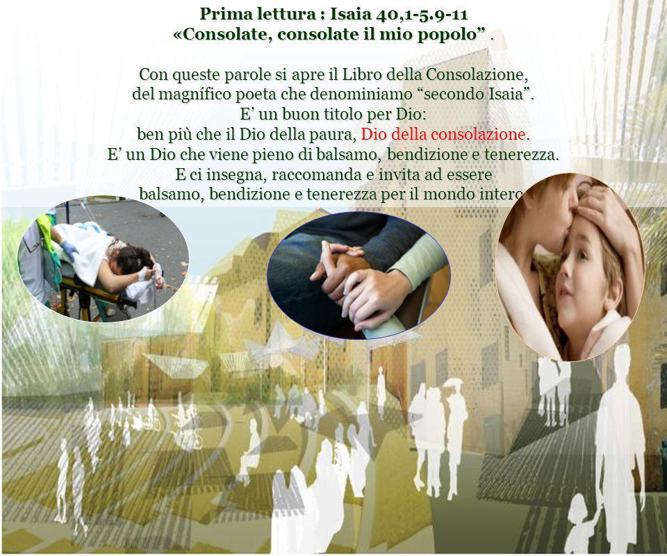Prima lettura : Isaia 40,1-5.9-11 «Consolate, consolate il mio popolo .