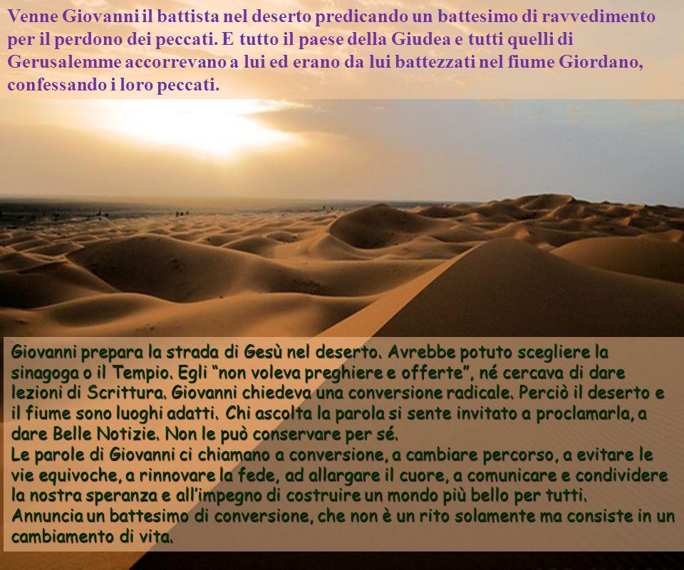 Venne Giovanni il battista nel deserto predicando un battesimo di ravvedimento per il perdono dei peccati.