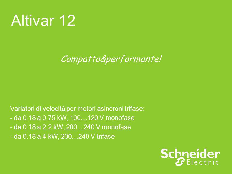 Altivar 12 Variatori di velocità per motori asincroni trifase: - da 0.18 a 0.75 kW, 100…120 V monofase - da 0.18 a 2.2 kW, 200…240 V monofase - da 0.1