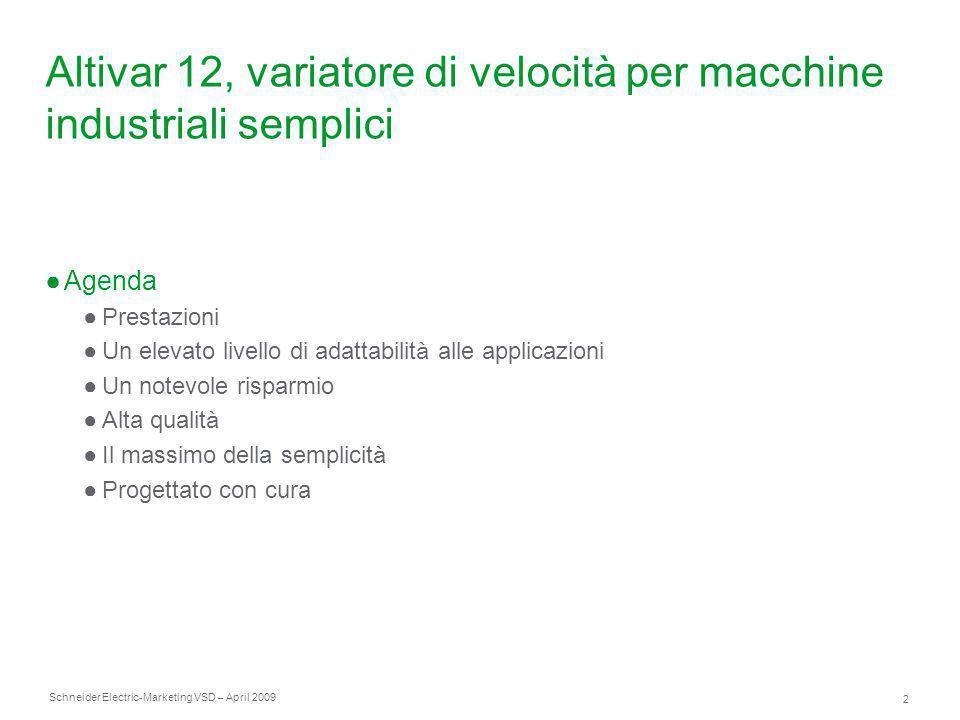 Schneider Electric 2 -Marketing VSD – April 2009 Altivar 12, variatore di velocità per macchine industriali semplici ●Agenda ●Prestazioni ●Un elevato