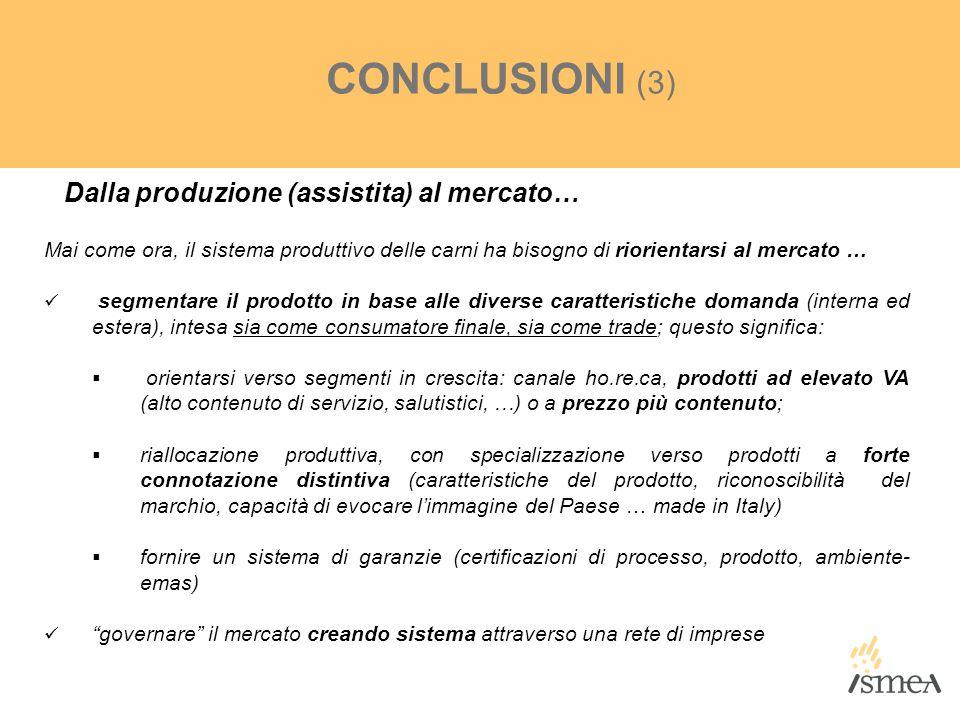 Dalla produzione (assistita) al mercato… CONCLUSIONI (3) Mai come ora, il sistema produttivo delle carni ha bisogno di riorientarsi al mercato … segme