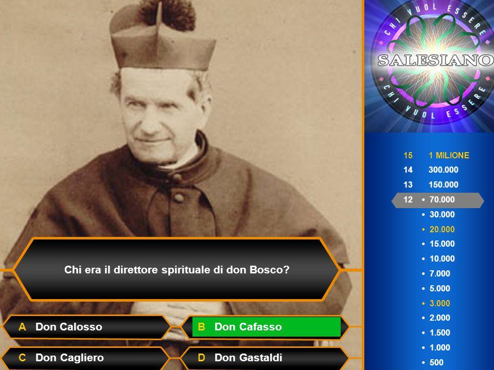 15 1 MILIONE 14 300.000 13 150.000 12 70.000 30.000 20.000 15.000 10.000 7.000 5.000 3.000 2.000 1.500 1.000 500 Chi era il direttore spirituale di don Bosco.