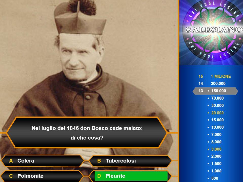 15 1 MILIONE 14 300.000 13 150.000 70.000 30.000 20.000 15.000 10.000 7.000 5.000 3.000 2.000 1.500 1.000 500 Nel luglio del 1846 don Bosco cade malato: di che cosa.
