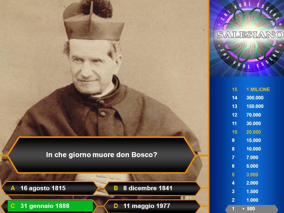 15 1 MILIONE 14 300.000 13 150.000 12 70.000 11 30.000 10 20.000 9 15.000 8 10.000 7 7.000 6 5.000 5 3.000 4 2.000 3 1.500 2 1.000 1 500 In che giorno muore don Bosco.