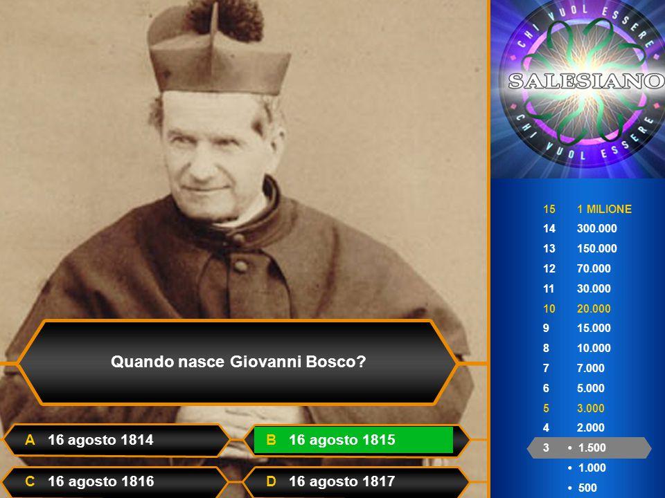 15 1 MILIONE 14 300.000 13 150.000 12 70.000 11 30.000 10 20.000 9 15.000 8 10.000 7 7.000 6 5.000 5 3.000 4 2.000 3 1.500 1.000 500 Quando nasce Giovanni Bosco.