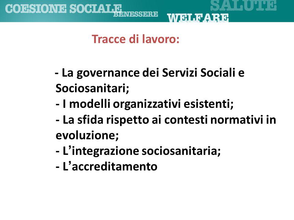 - La governance dei Servizi Sociali e Sociosanitari; - I modelli organizzativi esistenti; - La sfida rispetto ai contesti normativi in evoluzione; - L