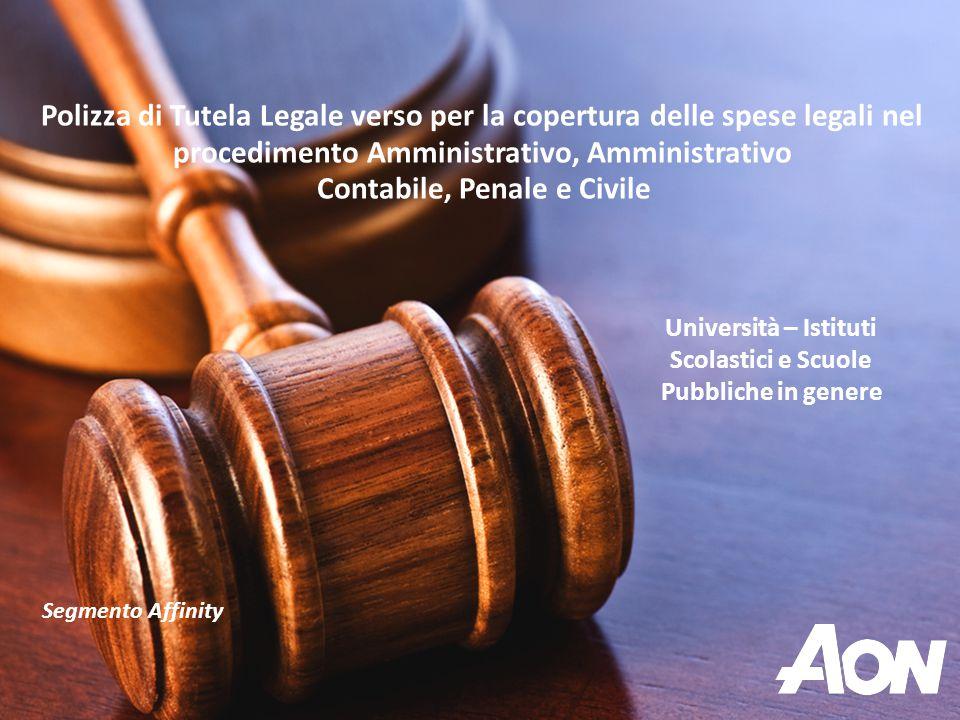 Polizza di Tutela Legale verso per la copertura delle spese legali nel procedimento Amministrativo, Amministrativo Contabile, Penale e Civile Segmento Affinity Università – Istituti Scolastici e Scuole Pubbliche in genere